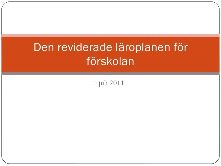 1 juli 2011 Den reviderade läroplanen för förskolan