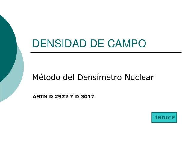 DENSIDAD DE CAMPO Método del Densímetro Nuclear ÍNDICE ASTM D 2922 Y D 3017