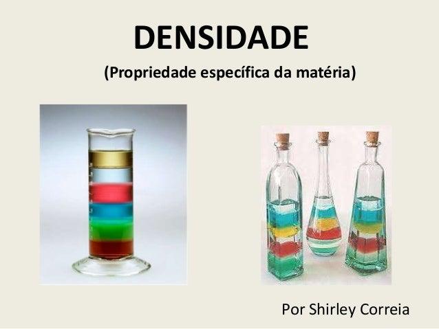 DENSIDADE Por Shirley Correia (Propriedade específica da matéria)