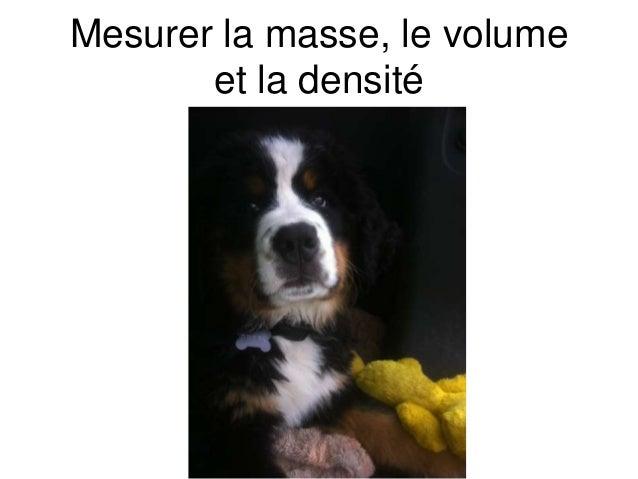 Mesurer la masse, le volume       et la densité