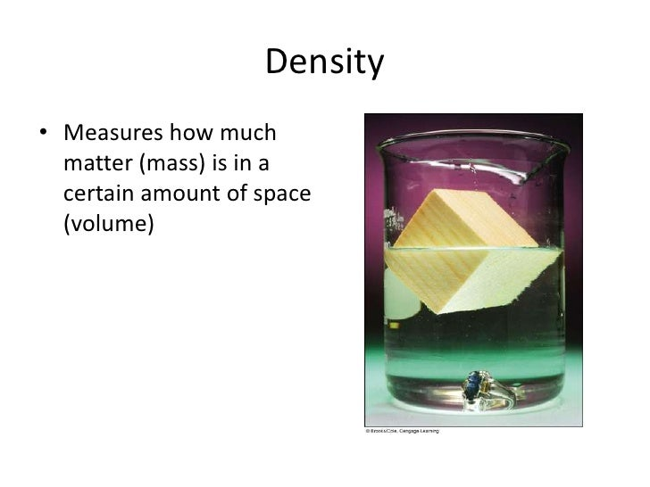 Density<br />Measures how much matter (mass) is in a certain amount of space (volume)<br />