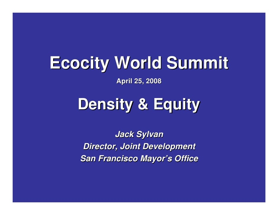 Ecocity World Summit            April 25, 2008      Density & Equity             Jack Sylvan     Director, Joint Developme...