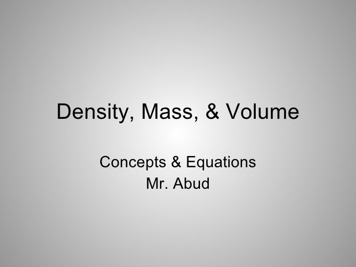 Density, Mass, & Volume Concepts & Equations Mr. Abud