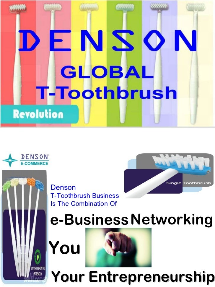 1 e-Business Networking You Your Entrepreneurship Denson  T-Toothbrush Business Is The Combination Of