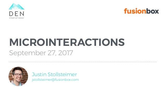 MICROINTERACTIONS September 27, 2017 Justin Stollsteimer jstollsteimer@fusionbox.com