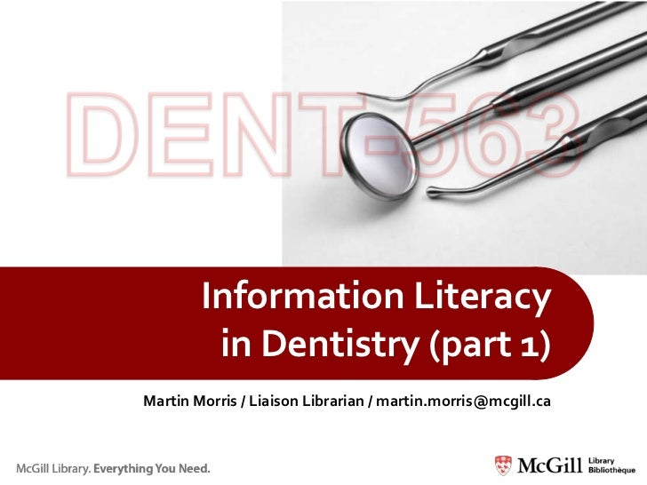 Information Literacy         in Dentistry (part 1)Martin Morris / Liaison Librarian / martin.morris@mcgill.ca