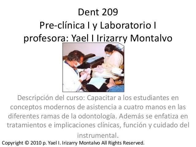 Dent 209            Pre-clínica I y Laboratorio I         profesora: Yael I Irizarry Montalvo      Descripción del curso: ...