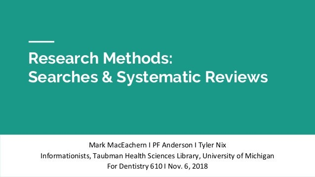 Research Methods: Searches & Systematic Reviews Mark MacEachern I PF Anderson I Tyler Nix Informationists, Taubman Health ...