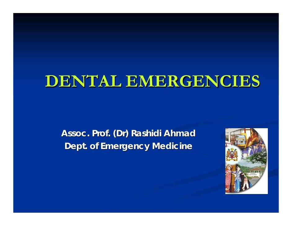 DENTAL EMERGENCIES   Assoc. Prof. (Dr) Rashidi Ahmad  Dept. of Emergency Medicine