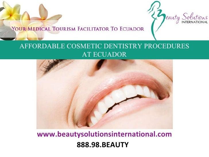 www.beautysolutionsinternational.com 888.98.BEAUTY AFFORDABLE COSMETIC DENTISTRY PROCEDURES AT ECUADOR