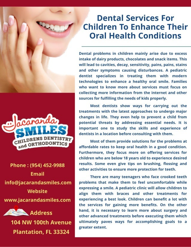 Dent al Services For Children To Enhance Their Oral Healt h Condit ions Phone : (954) 452-9988 Email info@jacarandasmiles....