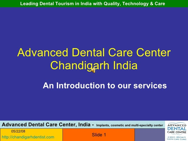 Advanced Dental Care Center Chandigarh India An Introduction to our services 06/03/09 Slide