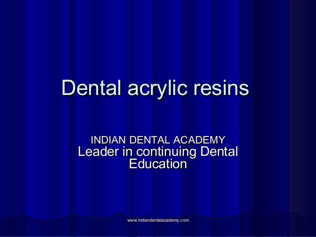 Dental acrylic resinsDental acrylic resins INDIAN DENTAL ACADEMYINDIAN DENTAL ACADEMY Leader in continuing DentalLeader in...