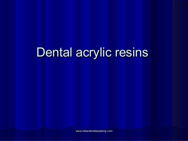 Dental acrylic resinsDental acrylic resins www.indiandentalacademy.comwww.indiandentalacademy.com