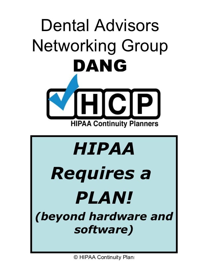 Dental Advisors Networking Group DANG HIPAA Requires a  PLAN! (beyond hardware and software)