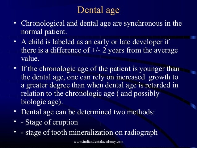 Dental age • Chronological and dental age are synchronous in the normal patient. • A child is labeled as an early or late ...