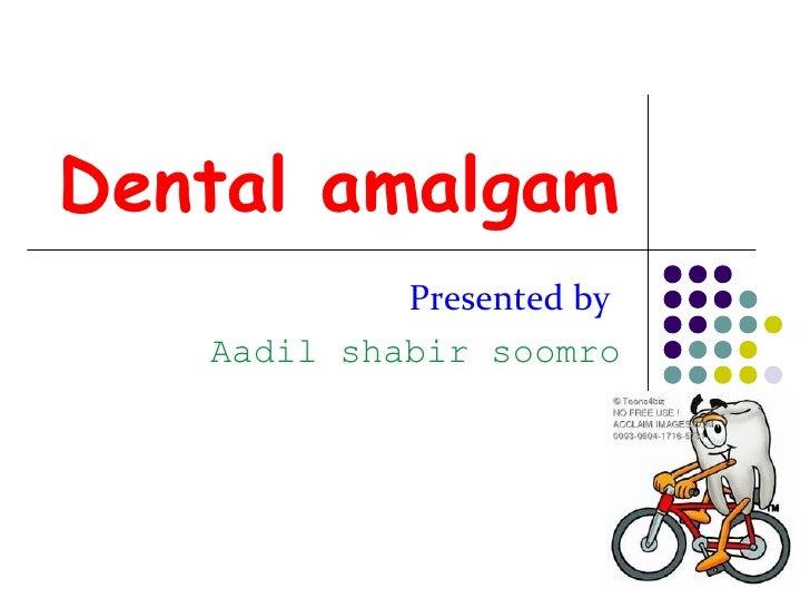 Dental amalgam            Presented by   Aadil shabir soomro