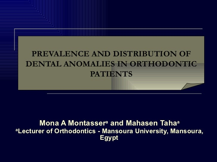 PREVALENCE AND DISTRIBUTION OF      DENTAL ANOMALIES IN ORTHODONTIC                 PATIENTS          Mona A Montassera an...