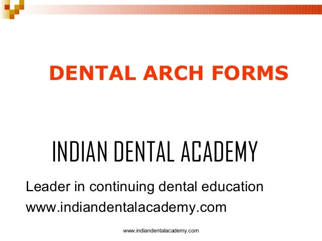 DENTAL ARCH FORMS  INDIAN DENTAL ACADEMY Leader in continuing dental education www.indiandentalacademy.com www.indiandenta...
