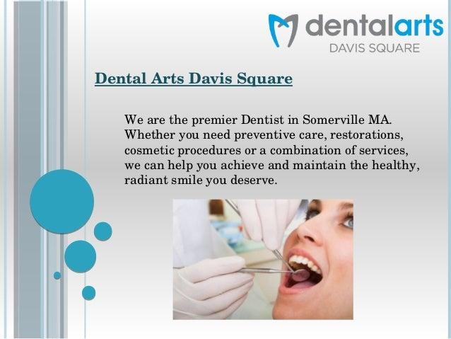 DentalArtsDavisSquare WearethepremierDentistinSomervilleMA. Whetheryouneedpreventivecare,restorations, co...