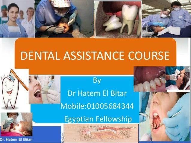 DENTAL ASSISTANCE COURSE By Dr Hatem El Bitar Mobile:01005684344 Egyptian Fellowship