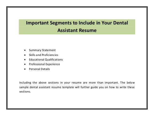 3 important segments to include in your dental assistant resume - Sample Dental Assistant Resume