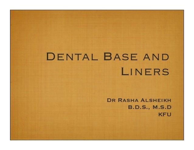 Dental Base and Liners Dr Rasha Alsheikh B.D.S., M.S.D KFU
