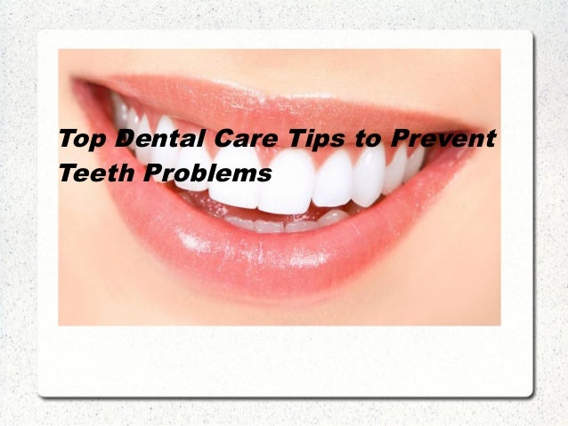 Top Dental Care Tips to Prevent Teeth Problems