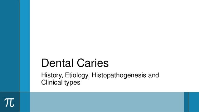 Dental CariesHistory, Etiology, Histopathogenesis andClinical types