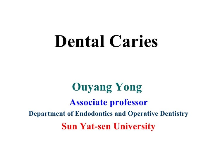 Dental Caries             Ouyang Yong            Associate professorDepartment of Endodontics and Operative Dentistry     ...
