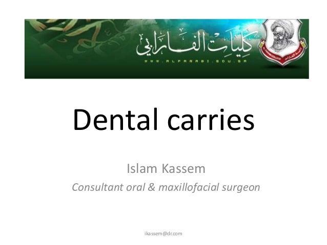 Dental carries           Islam KassemConsultant oral & maxillofacial surgeon               ikassem@dr.com