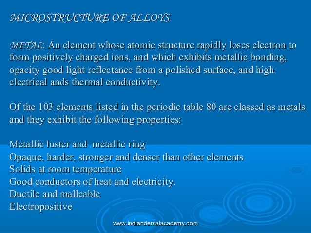 MICROSTRUCTURE OF ALLOYSMICROSTRUCTURE OF ALLOYS METALMETAL: An element whose atomic structure rapidly loses electron to: ...
