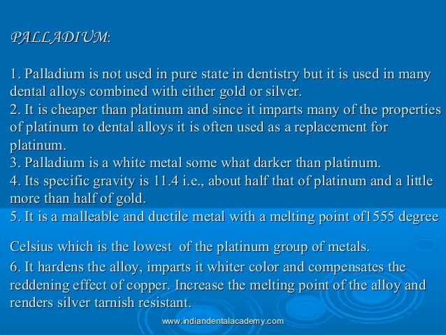 PALLADIUMPALLADIUM:: 1. Palladium is not used in pure state in dentistry but it is used in many1. Palladium is not used in...