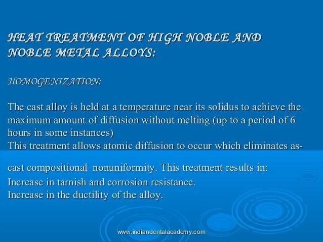 HEAT TREATMENT OF HIGH NOBLE ANDHEAT TREATMENT OF HIGH NOBLE AND NOBLE METAL ALLOYS:NOBLE METAL ALLOYS: HOMOGENIZATION:HOM...