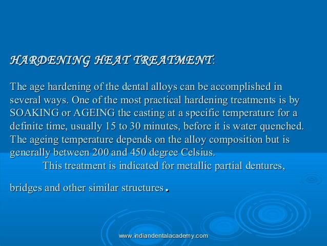 HARDENING HEAT TREATMENTHARDENING HEAT TREATMENT:: The age hardening of the dental alloys can be accomplished inThe age ha...