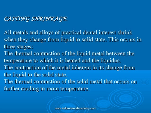 CASTING SHRINKAGECASTING SHRINKAGE:: All metals and alloys of practical dental interest shrinkAll metals and alloys of pra...