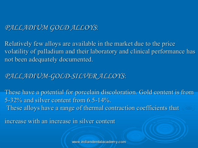 PALLADIUM GOLD ALLOYSPALLADIUM GOLD ALLOYS:: Relatively few alloys are available in the market due to the priceRelatively ...