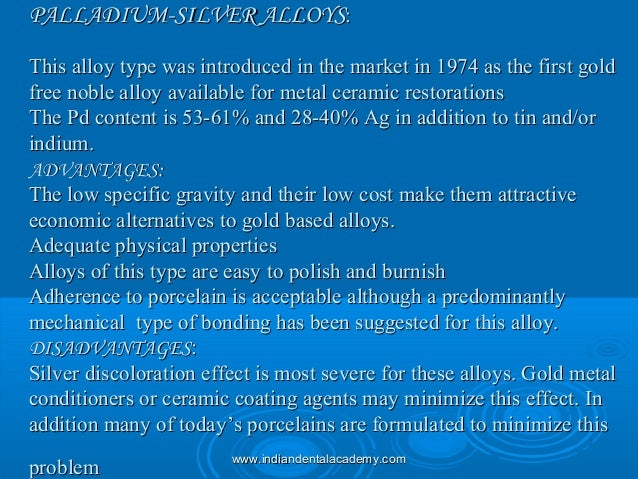 PALLADIUM-SILVER ALLOYSPALLADIUM-SILVER ALLOYS:: This alloy type was introduced in the market in 1974 as the first goldThi...