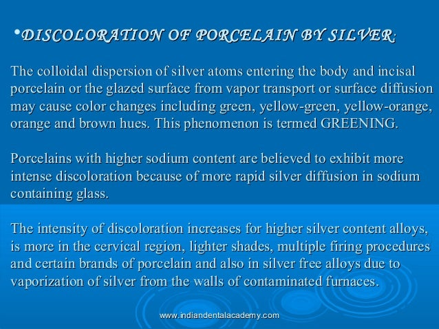 •DISCOLORATION OF PORCELAIN BYDISCOLORATION OF PORCELAIN BY SILVERSILVER:: The colloidal dispersion of silver atoms enteri...