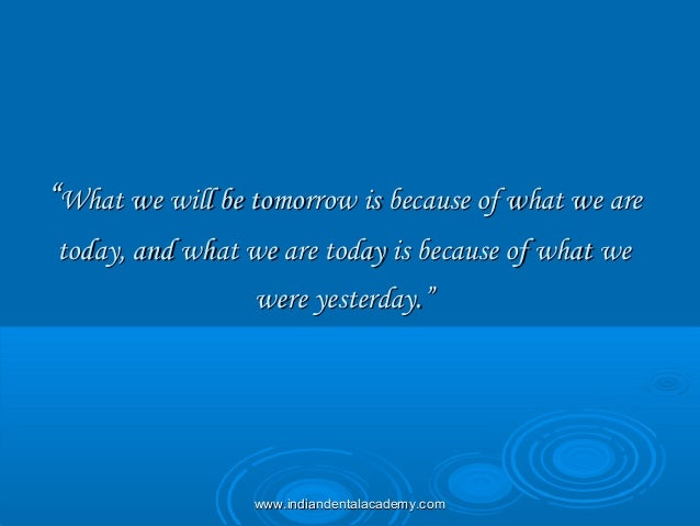 """""""""""What we will be tomorrow is because of what we areWhat we will be tomorrow is because of what we are today, and what we ..."""