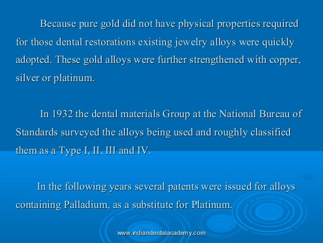 Because pure gold did not have physical properties requiredBecause pure gold did not have physical properties required for...