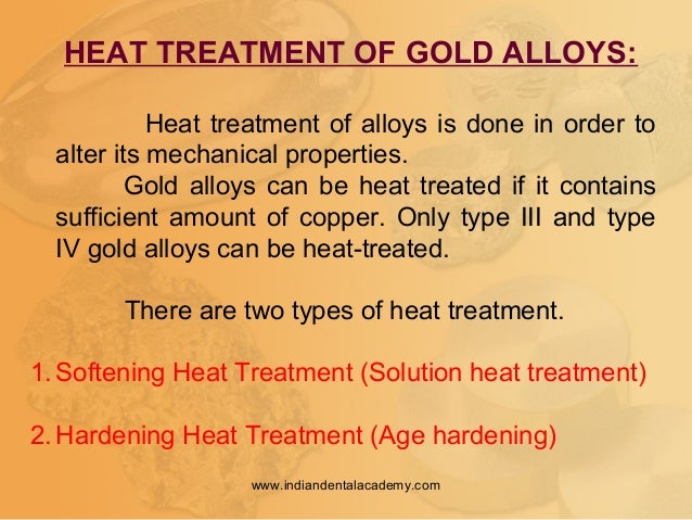 HEAT TREATMENT OF GOLD ALLOYS: Heat treatment of alloys is done in order to alter its mechanical properties. Gold alloys c...
