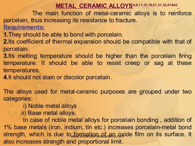 METAL CERAMIC ALLOYS4,8,11,15,16,27,31,32,41&43 The main function of metal-ceramic alloys is to reinforce porcelain, thus ...
