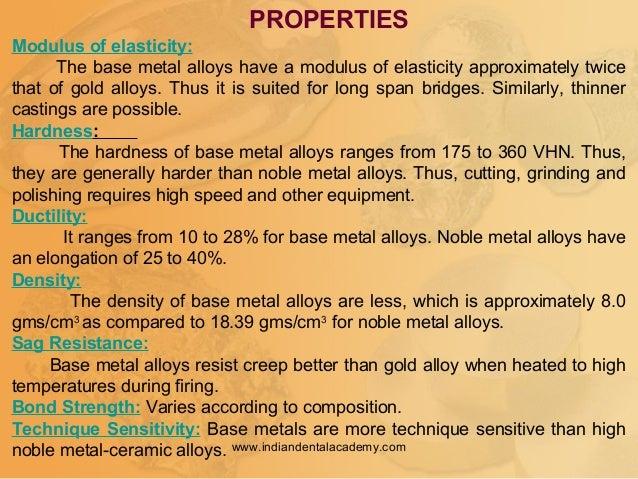 Modulus of elasticity: The base metal alloys have a modulus of elasticity approximately twice that of gold alloys. Thus it...