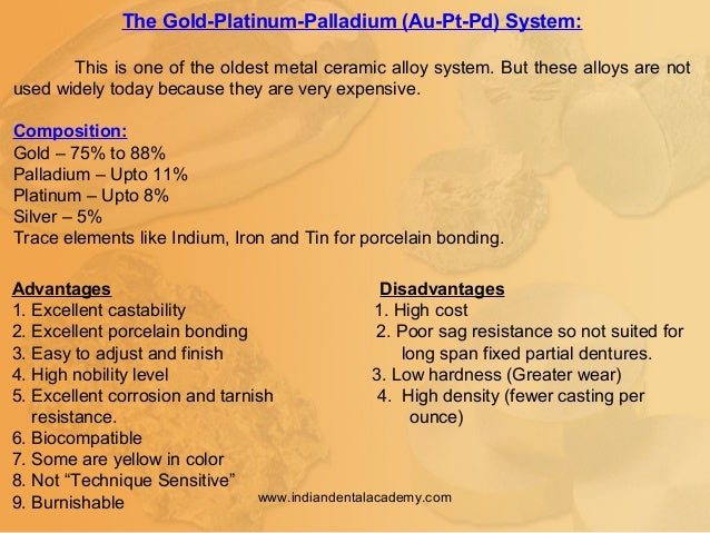 The Gold-Platinum-Palladium (Au-Pt-Pd) System: This is one of the oldest metal ceramic alloy system. But these alloys are ...