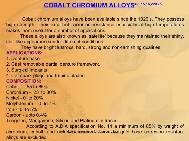 COBALT CHROMIUM ALLOYS4,6,15,16,22&25 Cobalt chromium alloys have been available since the 1920's. They possess high stren...