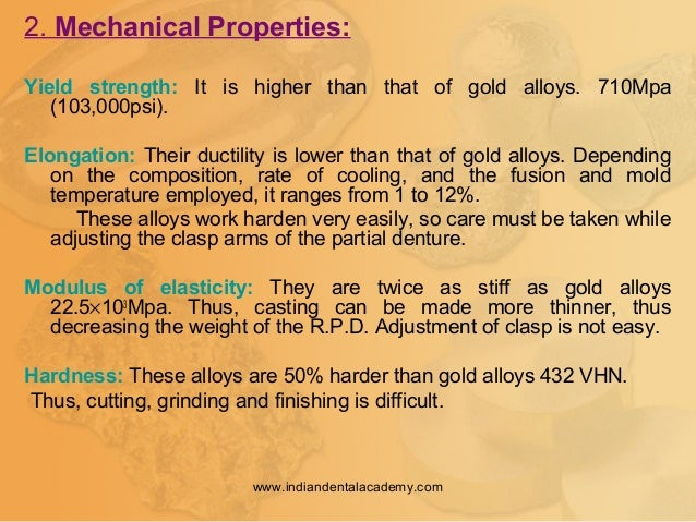 2. Mechanical Properties: Yield strength: It is higher than that of gold alloys. 710Mpa (103,000psi). Elongation: Their du...