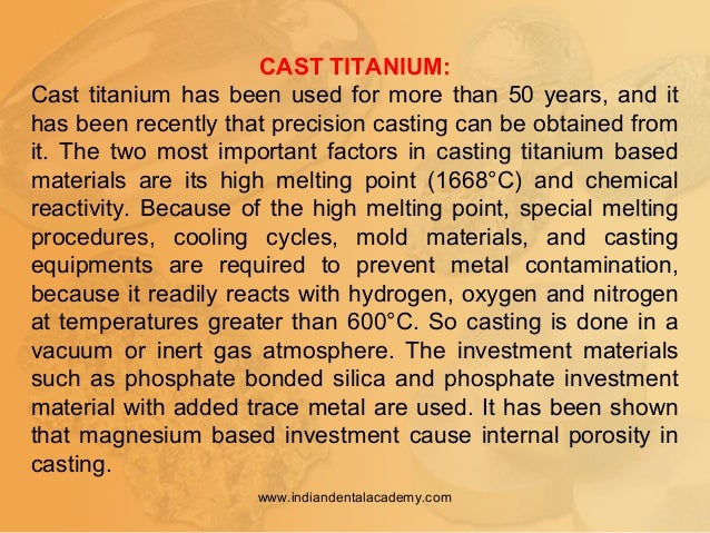 CAST TITANIUM: Cast titanium has been used for more than 50 years, and it has been recently that precision casting can be ...