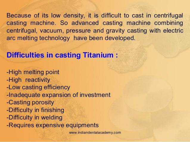 Because of its low density, it is difficult to cast in centrifugal casting machine. So advanced casting machine combining ...