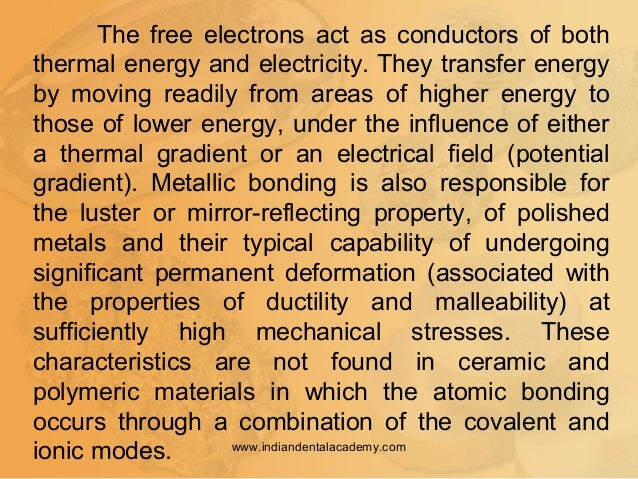 The free electrons act as conductors of both thermal energy and electricity. They transfer energy by moving readily from a...